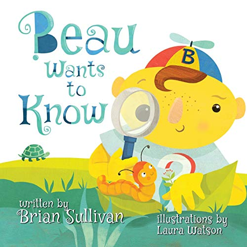 Compare Textbook Prices for Beau Wants to Know -- Children's Picture Book, Whimsical, Imaginative, Beautiful Illustrations, Stories in Verse  ISBN 9781649219121 by Sullivan, Brian,Watson, Laura