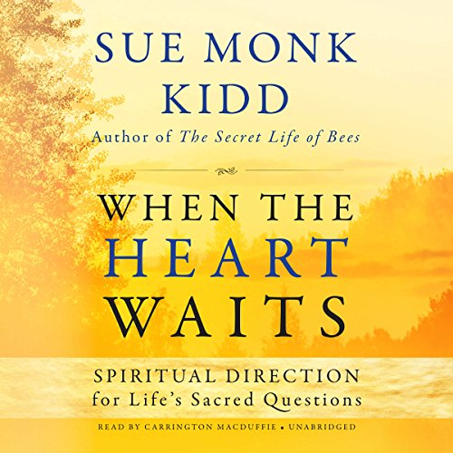 When the Heart Waits: Spiritual Direction for Life's Sacred Questions                   Written by:                                                                                                                                 Sue Monk Kidd                               Narrated by:                                                                                                                                 Carrington MacDuffie                      Length: 6 hrs and 56 mins     Not rated yet     Overall 0.0