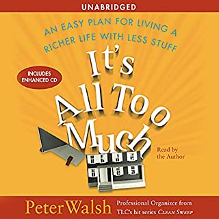 It's All Too Much     An Easy Plan for Living a Richer Life with Less Stuff              By:                                                                                                                                 Peter Walsh                               Narrated by:                                                                                                                                 Peter Walsh                      Length: 6 hrs and 59 mins     817 ratings     Overall 4.2