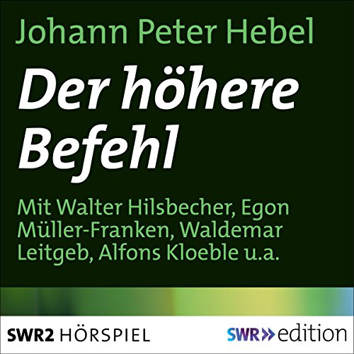 Der höhere Befehl                   By:                                                                                                                                 Johann Peter Hebel                               Narrated by:                                                                                                                                 Walter Hilsbecher,                                                                                        Egon Müller-Franken,                                                                                        Waldemar Leitgeb,                   and others                 Length: 30 mins     Not rated yet     Overall 0.0