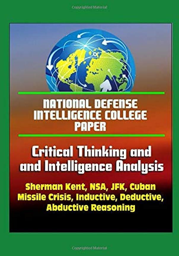 グリップ足枷歌詞National Defense Intelligence College Paper: Critical Thinking and Intelligence Analysis - Sherman Kent, NSA, JFK, Cuban Missile Crisis, Inductive, Deductive, Abductive Reasoning