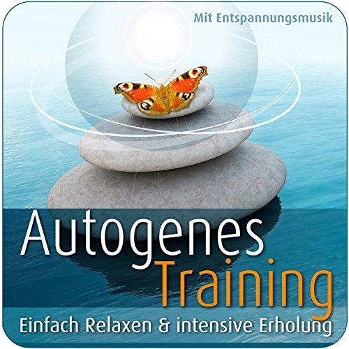 Autogenes Training mit Entspannungsmusik: Zum Relaxen & für intensive Erholung - Einfach genießen
