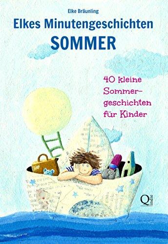 Elkes Minutengeschichten Sommer - 40 kleine Sommergeschichten für Kinder: Sommergeschichten für Kinder