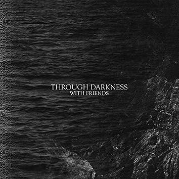 Through Darkness With Friends