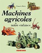 Machines Agricoles de Notre Enfance de Francis Dréer