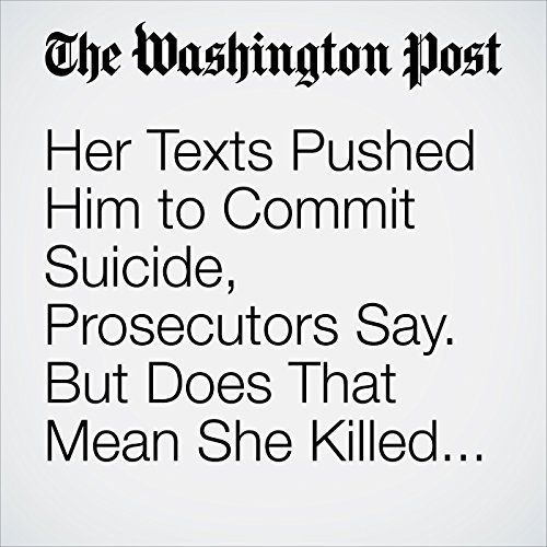 Her Texts Pushed Him to Commit Suicide, Prosecutors Say. But Does That Mean She Killed Him? copertina