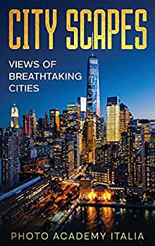 City Scapes  Views of Breathtaking Cities