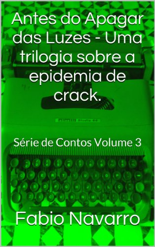 Antes do Apagar das Luzes - Uma trilogia sobre a epidemia de crack.: Série de Contos Volume 3 (Portuguese Edition)