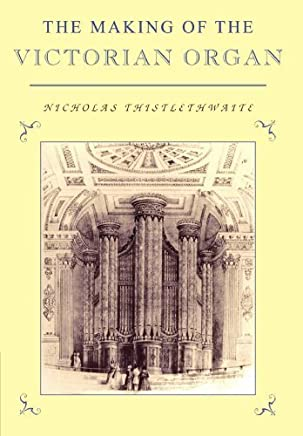 The Making of the Victorian Organ (Cambridge Musical Texts and Monographs) by Nicholas Thistlethwaite(1999-10-13)