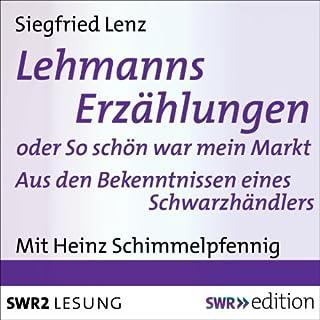 Lehmanns Erzählungen oder So schön war mein Markt     Aus den Bekenntnissen eines Schwarzhändlers              Autor:                                                                                                                                 Siegfried Lenz                               Sprecher:                                                                                                                                 Heinz Schimmelpfennig                      Spieldauer: 1 Std. und 58 Min.     11 Bewertungen     Gesamt 4,8