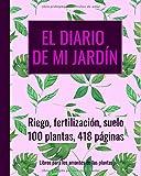 El diario de mi jardín - riego, fertilización, suelo, planificar con antelación: 100 plantas, 418 páginas, extra grande (20,3 x 25,4 cm)