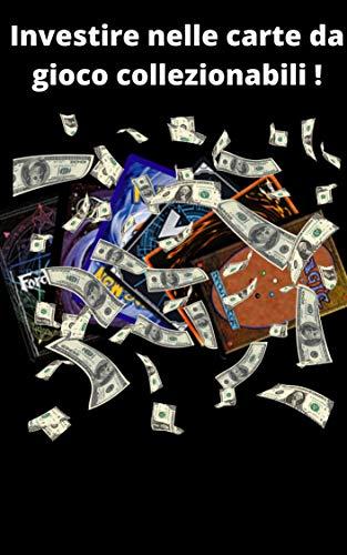 Investire nelle carte da gioco collezionabili !: Micro guida per guadagnare sulle carte Yu-Gi-oh, Magic e Pokemon (Italian Edition)