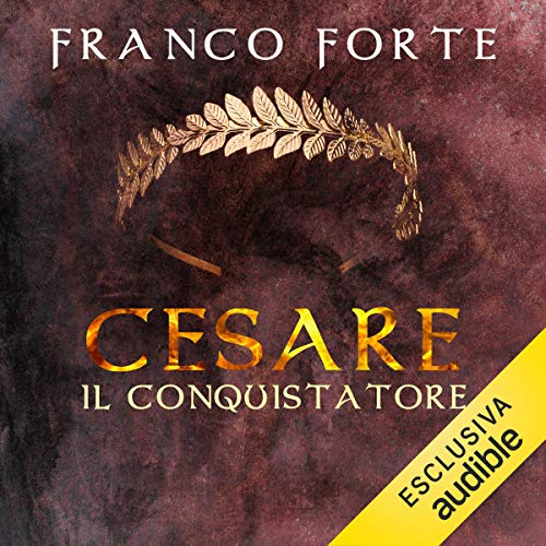 Cesare il Conquistatore Audiobook By Franco Forte cover art