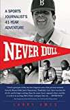 Never Dull: A Sports Journalist's 41-Year Adventure (English Edition)