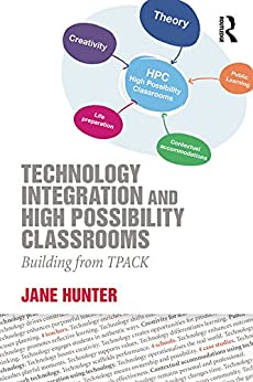 Technology Integration and High Possibility Classrooms: Building from TPACK by [Jane Hunter]
