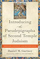 Introducing the Pseudepigrapha of Second Temple Judaism: Message, Context, and Significance