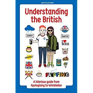 Understanding the British: A hilarious guide from Apologising to Wimbledon Kindle Edition