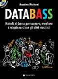 Databass. Metodo di basso per suonare, ascoltare e relazionarsi con gli altri musicisti. Con CD-Audio. Con Contenuto digitale per accesso on line