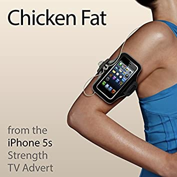 """Chicken Fat  (From the """"iPhone 5s Strength"""" TV Advert)"""
