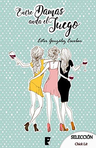 Entre damas anda el juego (Spanish Edition)