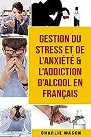 Gestion du stress et de l'anxiété & L'Addiction d'alcool En Français