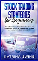 Stock Trading Strategies for Beginners: How to Start Making Money Quickly from Home and Create Passive Income. The Complete Guide to Trading and Investing in the Stock Market (2021).