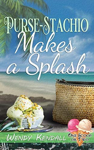 Purse-Stachio Makes a Splash (One Scoop or Two) by [Wendy Kendall]