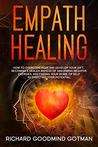 Empath Healing: How to Overcome Fear and Develop Your Gift, Becoming a Healer Instead of Absorbing Negative Energies, and Finding Your Sense of Self by ... Potential (Emotional Intelligence Book 2)