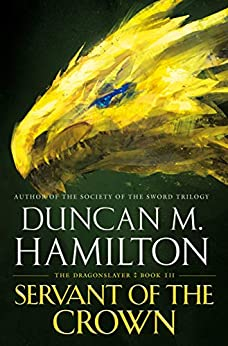 Servant of the Crown (The Dragonslayer Book 3) by [Duncan M. Hamilton]