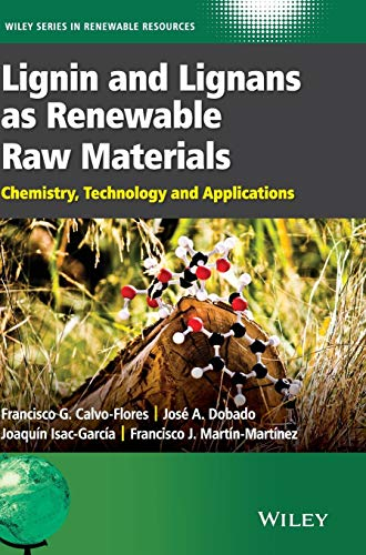 Lignin and Lignans as Renewable Raw Materials: Chemistry, Technology and Applications (Wiley Series in Renewable Resources (1), Band 1)