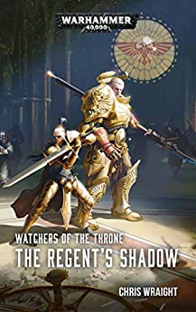 The Regent's Shadow (Watchers of the Throne: Warhammer 40,000 Book 2) by [Chris Wraight]