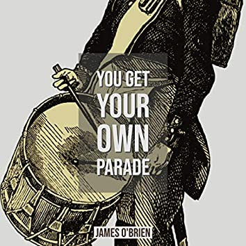 You Get Your Own Parade