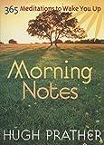 Morning Notes: 365 Meditations to Wake You Up (Spiritually Inspiring Book, Affirmations, Wisdom, Better Life) (Prather, Hugh)
