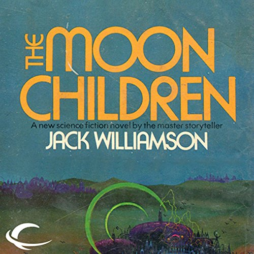 The Moon Children                   By:                                                                                                                                 Jack Williamson                               Narrated by:                                                                                                                                 Charles Carroll                      Length: 8 hrs and 2 mins     1 rating     Overall 4.0