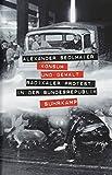 Konsum und Gewalt: Radikaler Protest in der Bundesrepublik - Alexander Sedlmaier