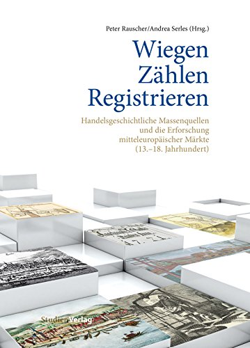 Wiegen - Zählen - Registrieren: Handelsgeschichtliche Massenquellen und die Erforschung mitteleuropäischer Märkte (13.-18. Jahrhundert) (Beiträge zur Geschichte ... der Städte Mitteleuropas) (German Edition)