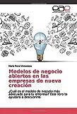 Modelos de negocio abiertos en las empresas de nueva creación: ¿Cuál es el modelo de negocio más adecuado para tu empresa? Este libro te ayudará a descubrirlo