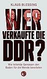 Wer verkaufte die DDR?: Wie leitende Genossen den Boden für die Wende bereiteten