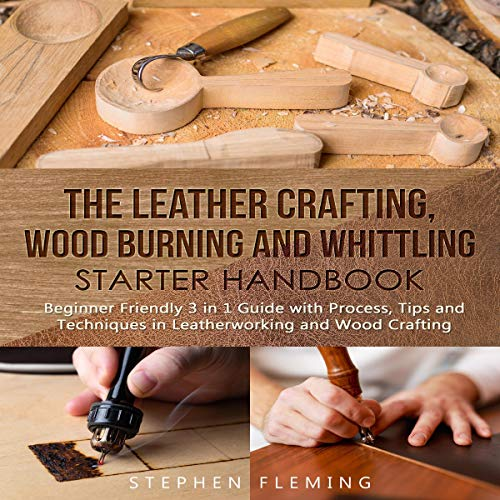 The Leather Crafting, Wood Burning and Whittling Starter Handbook Audiobook By Stephen Fleming cover art