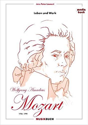 Wolfgang Amadeus Mozart: Leben und Werk (MUSIKBUCH - Klassik Edition)