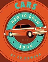 How To Draw Cars: Instructions To Draw your Favorite Cars from Supercars, Vintage Cars and Trucks