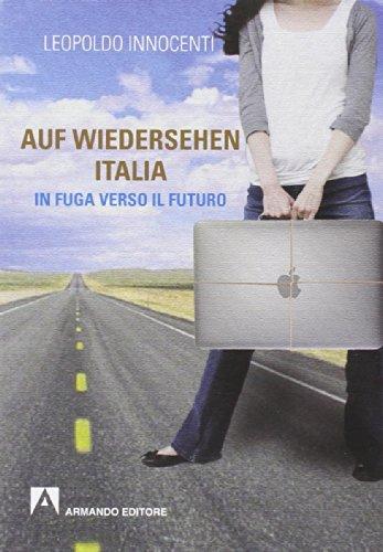 Auf-wiedersehen Italia. In fuga dall'Italia verso il futuro