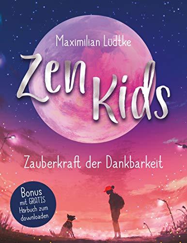 Zen Kids: Zauberkraft der Dankbarkeit + Bonus: GRATIS Hörbuch Download