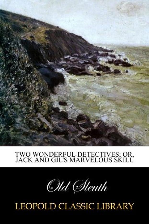 肘申請者爪Two Wonderful Detectives; Or, Jack and Gil's Marvelous Skill