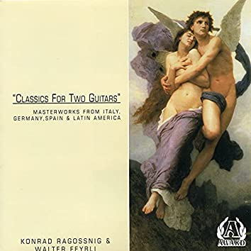 Classics For Two Guitars - Masterworks From Italy, Germany, Spain & Latin America