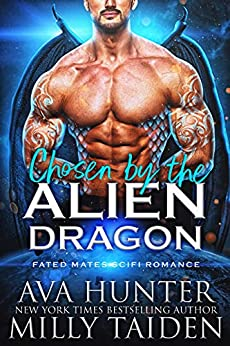 Chosen by the Alien Dragon: A Fated Mates Sci Fi Romance (Sci Fi Alien Dragon Book 1) by [Ava Hunter, Milly Taiden]