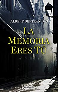 La memoria eres tú par Albert Bertran Bas