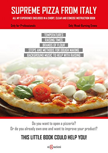 Supreme Pizza from Italy: All my experience enclosed in a short, clear and concise instruction book (English Edition)