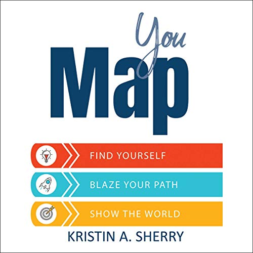 YouMap: Find Yourself. Blaze Your Path. Show the World!                   By:                                                                                                                                 Kristin A. Sherry                               Narrated by:                                                                                                                                 Tony Acland                      Length: 5 hrs and 51 mins     Not rated yet     Overall 0.0
