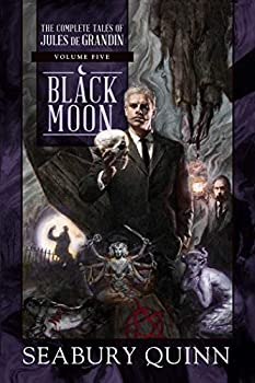 Black Moon  The Complete Tales of Jules de Grandin Volume Five